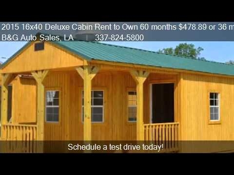 2015 16×40 deluxe cabin rent to own 60 months 47889 or 36 16×40 Deluxe Lofted Barn Cabin