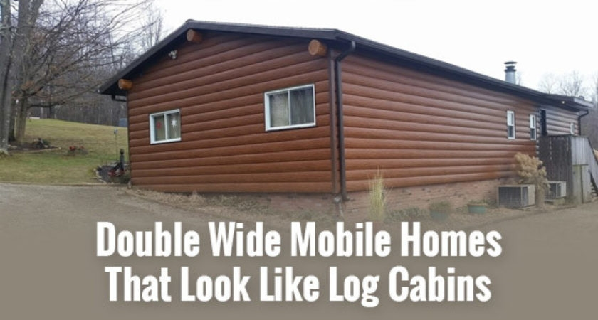 double wide mobile homes look like log cabins tru can crusade Double Wide Mobile Homes That Look Like Log Cabins