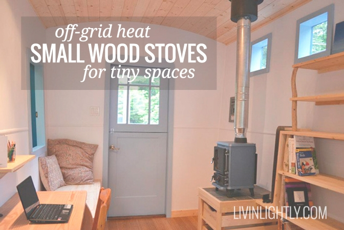 off grid heat small wood stoves livin lightly Small Wood Stoves For Cabins