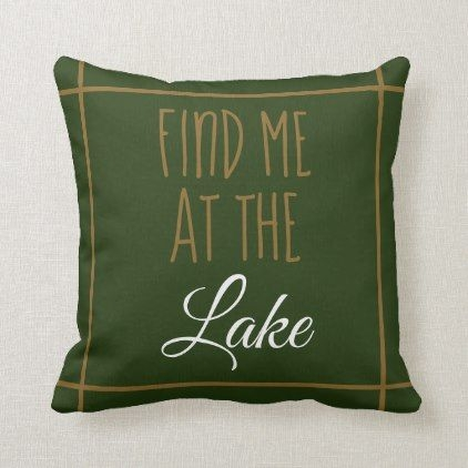 find me at the lake cabin cottage dark green throw pillow Cabin Cottage Pillow