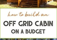 how to build an off grid cabin on a budget off grid world Off Grid Cabin Kit